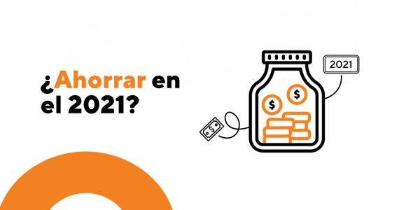 ¿Ahorrar en el 2021? ¿Es posible?